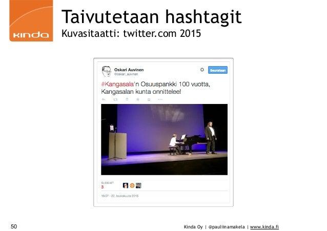 Kinda Oy | @pauliinamakela | www.kinda.fi50 Taivutetaan hashtagit Kuvasitaatti: twitter.com 2015
