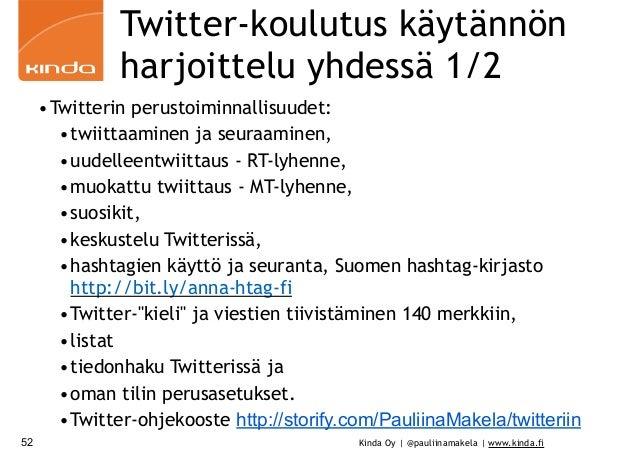 Kinda Oy | @pauliinamakela | www.kinda.fi Twitter-koulutus käytännön harjoittelu yhdessä 1/2 •Twitterin perustoiminnallisu...