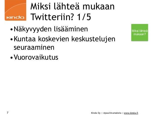 Kinda Oy | @pauliinamakela | www.kinda.fi Miksi lähteä mukaan Twitteriin? 1/5 •Näkyvyyden lisääminen •Kuntaa koskevien kes...