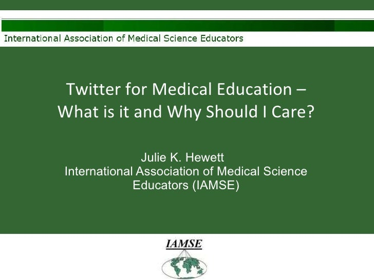 Twitter for Medical Education – What is it and Why Should I Care? Julie K. Hewett  International Association of Medical Sc...
