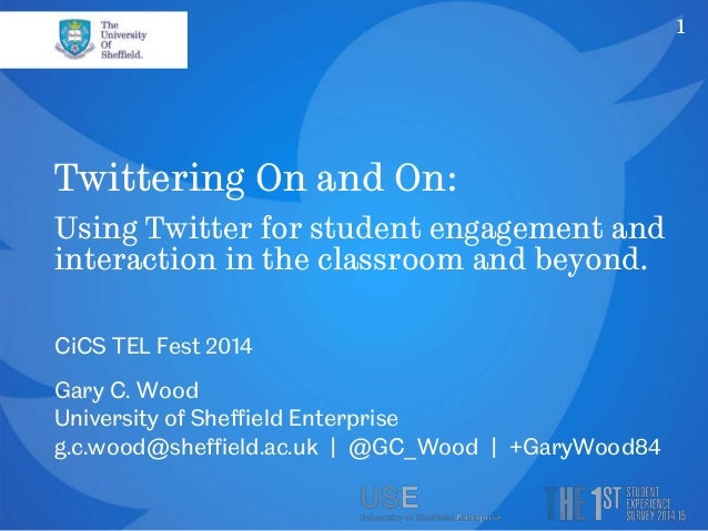 1  Twittering On and On:  Using Twitter for student engagement and  interaction in the classroom and beyond.  CiCS TEL Fes...