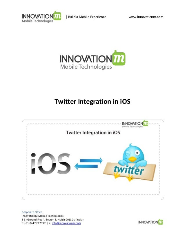 | Build a Mobile Experience  www.innovationm.com  Twitter Integration in iOS  Corporate Office: InnovationM Mobile Technol...