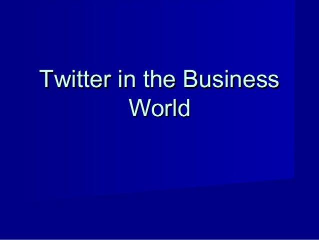 Twitter in the BusinessTwitter in the Business WorldWorld