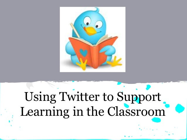 Using Twitter to Support Learning in the Classroom