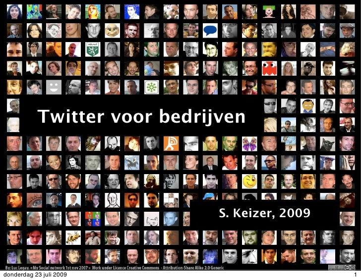 Twitter voor bedrijven                                   S. Keizer, 2009    donderdag 23 juli 2009                        ...