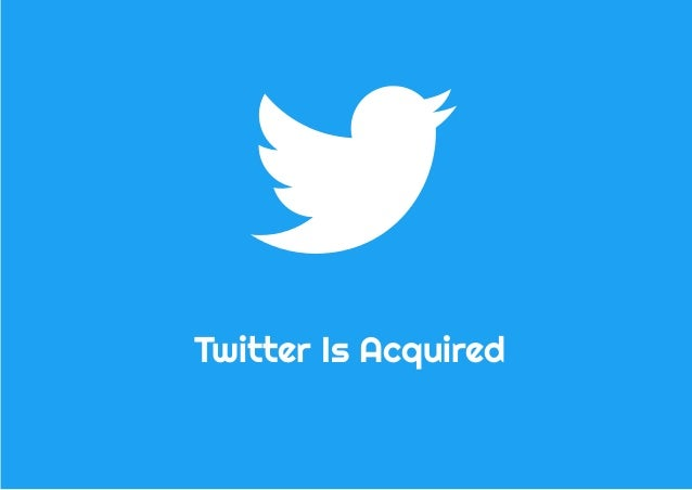 Twitter Is Acquired