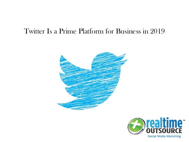 Twitter Is a Prime Platform for Business in 2019