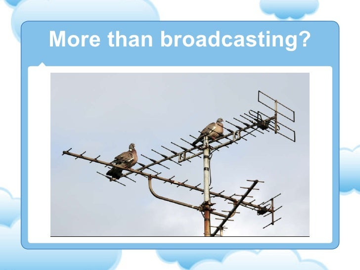 More than broadcasting?