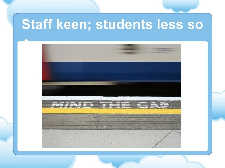 Staff keen; students less so