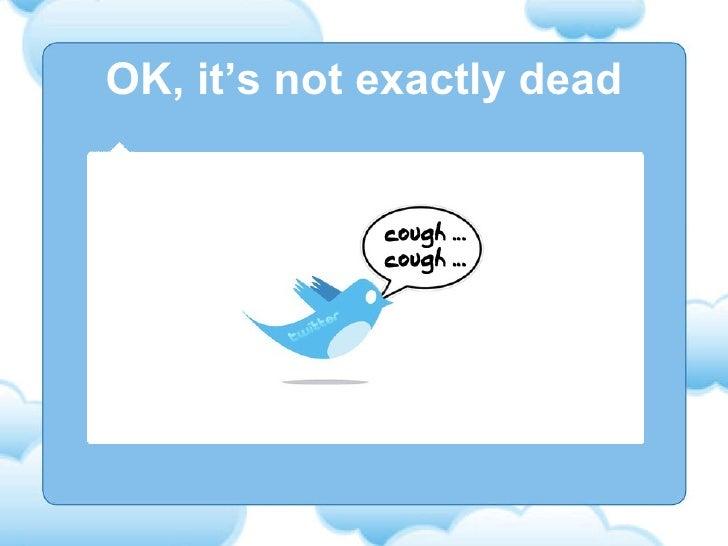 OK, it's not exactly dead