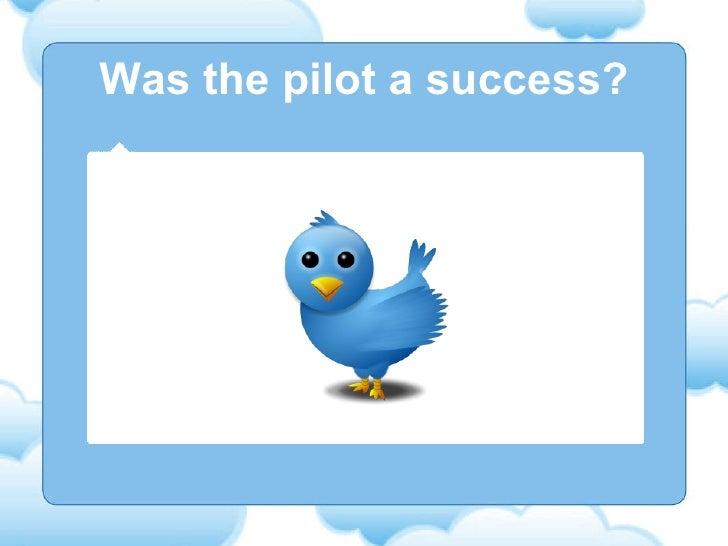 Was the pilot a success?