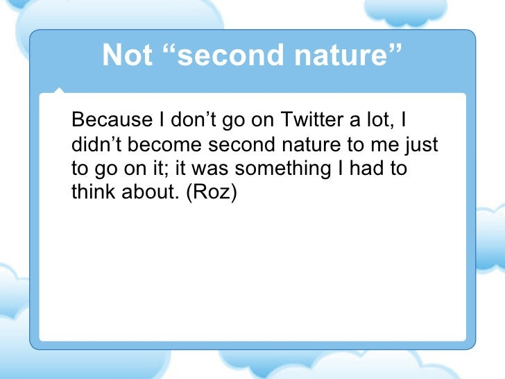 Because I don't go on Twitter a lot, I didn't become second nature to me just to go on it; it was something I had to think...