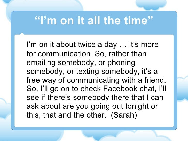 I'm on it about twice a day … it's more for communication. So, rather than emailing somebody, or phoning somebody, or text...