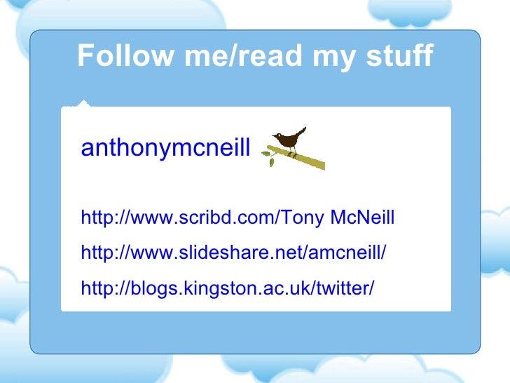 Follow me/read my stuff anthonymcneill http://www.scribd.com/Tony McNeill http://www.slideshare.net/amcneill/  http://blog...