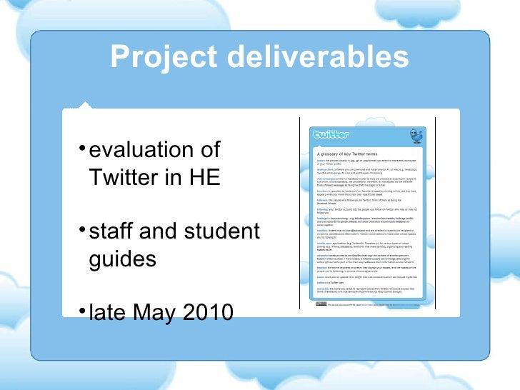 Project deliverables <ul><li>evaluation of Twitter in HE </li></ul><ul><li>staff and student guides </li></ul><ul><li>late...