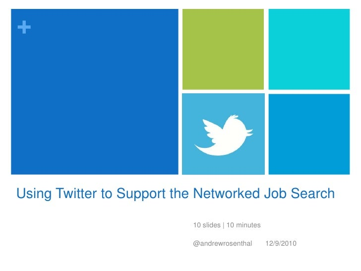 Using Twitter to Support the Networked Job Search<br />10 slides | 10 minutes<br />@andrewrosenthal12/9/2010<br />