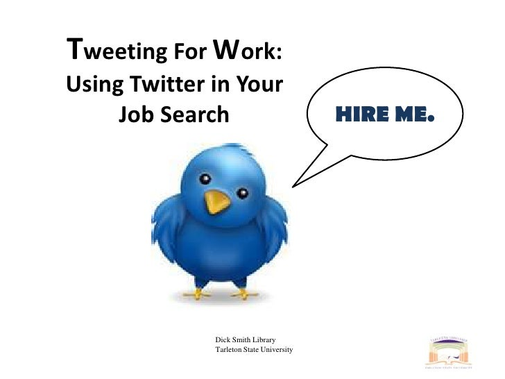 Tweeting For Work:<br />Using Twitter in Your Job Search<br />HIRE ME.<br />Dick Smith LibraryTarleton State University<br />