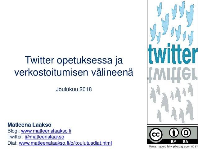 Twitter opetuksessa ja verkostoitumisen välineenä Joulukuu 2018 Matleena Laakso Blogi: www.matleenalaakso.fi Twitter: @mat...