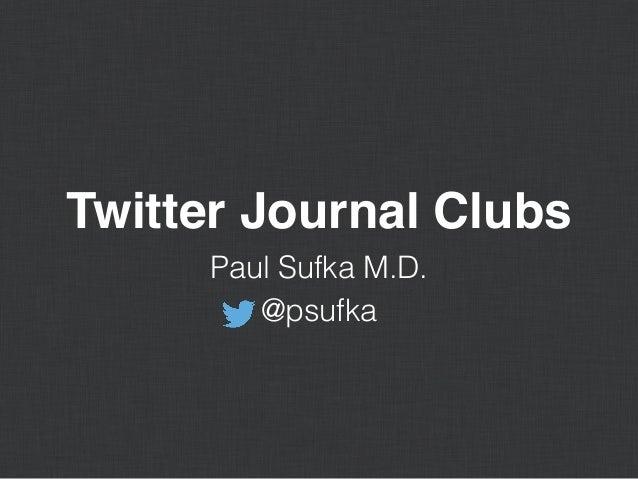 Twitter Journal Clubs Paul Sufka M.D. @psufka