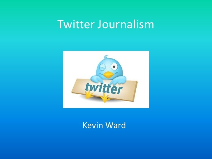 Twitter Journalism<br />Kevin Ward<br />