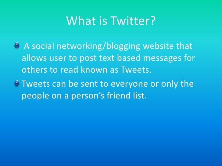 What is Twitter?<br />A social networking/blogging website that allows user to post text based messages for others to read...