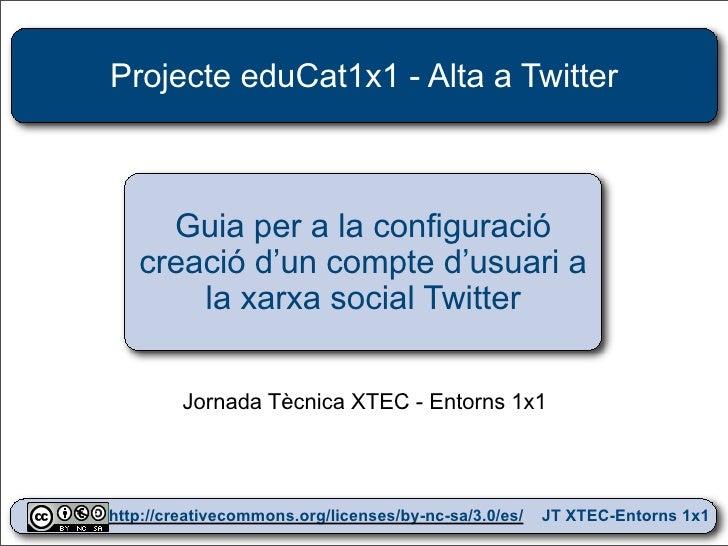 Projecte eduCat1x1 - Alta a Twitter         Guia per a la configuració    creació d'un compte d'usuari a        la xarxa s...