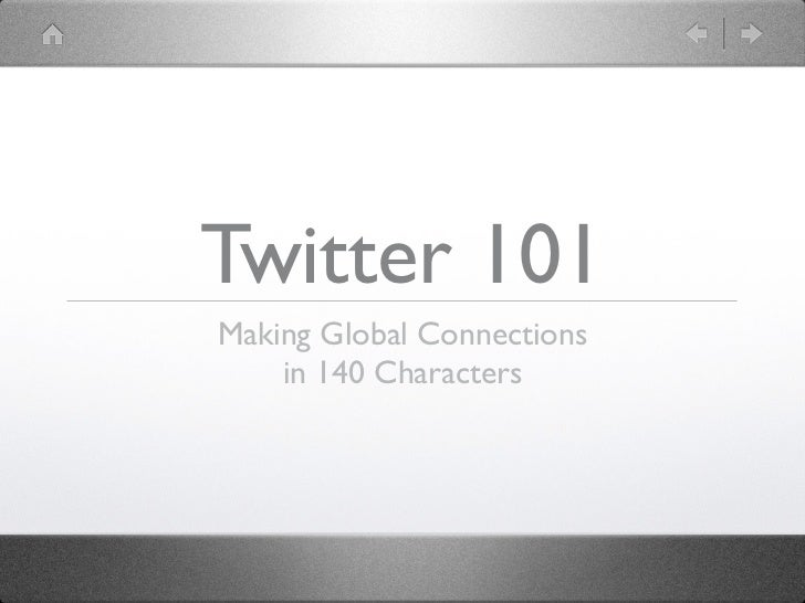 Twitter 101Making Global Connections    in 140 Characters