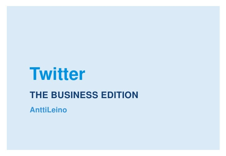 Twitter<br />THE BUSINESS EDITION<br />AnttiLeino<br />