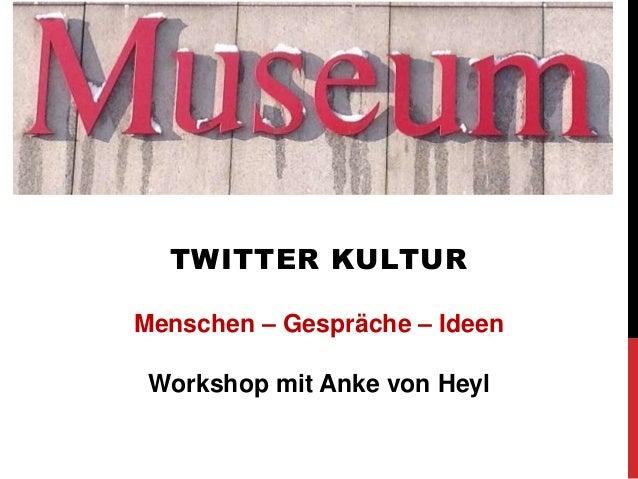 TWITTER KULTUR Menschen – Gespräche – Ideen Workshop mit Anke von Heyl