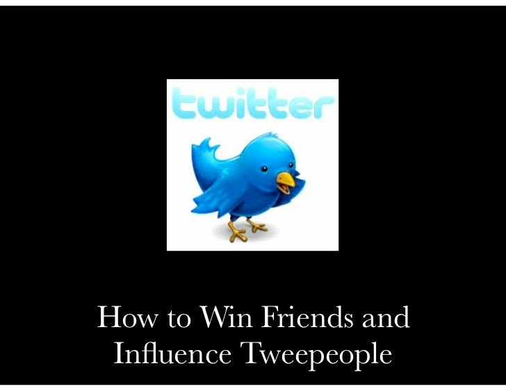 How to Win Friends and Influence Tweepeople