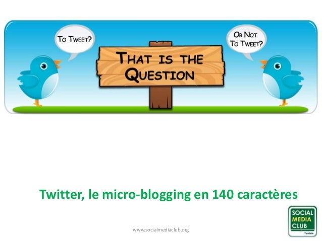 Twitter, le micro-blogging en 140 caractères  www.socialmediaclub.org 1