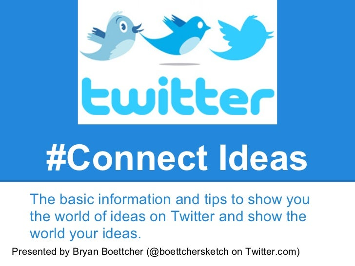 #Connect Ideas   The basic information and tips to show you   the world of ideas on Twitter and show the   world your idea...