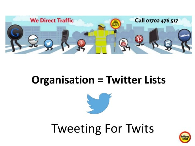 Organisation = Twitter Lists Tweeting For Twits