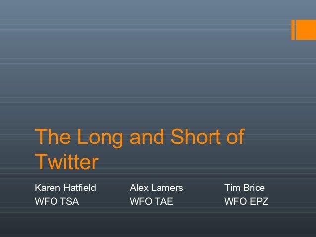 The Long and Short ofTwitterKaren Hatfield   Alex Lamers   Tim BriceWFO TSA          WFO TAE       WFO EPZ