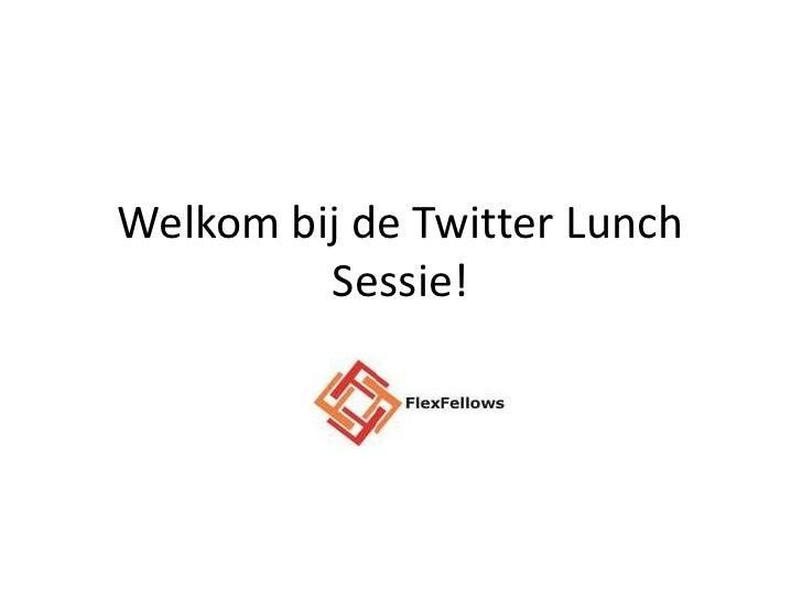 Welkom bij de Twitter Lunch Sessie!<br />