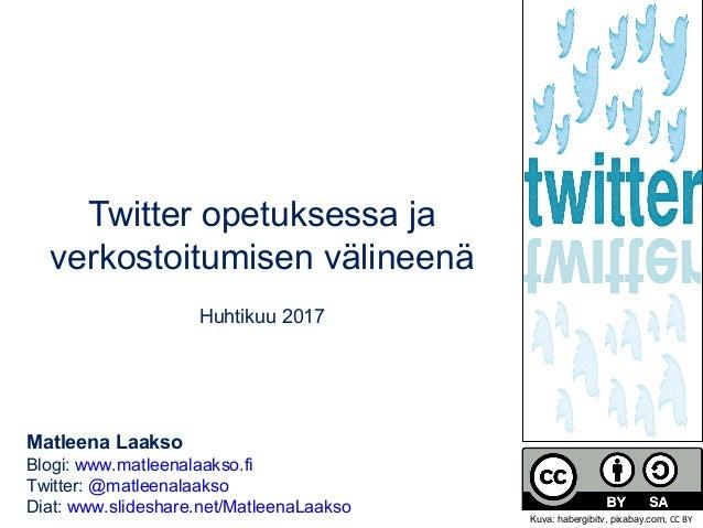 Twitter opetuksessa ja verkostoitumisen välineenä Huhtikuu 2017 Matleena Laakso Blogi: www.matleenalaakso.fi Twitter: @mat...