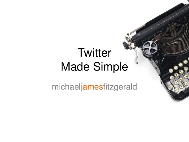 Twitter  Made Simple  michaeljamesfitzgerald