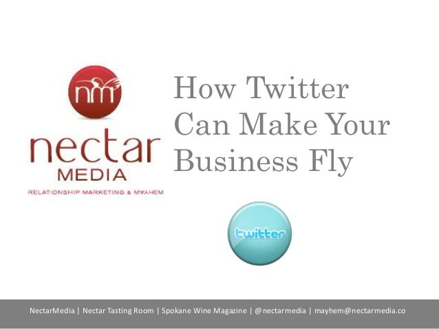 How Twitter Can Make Your Business Fly  NectarMedia | Nectar Tasting Room | Spokane Wine Magazine | @nectarmedia | mayhem@...