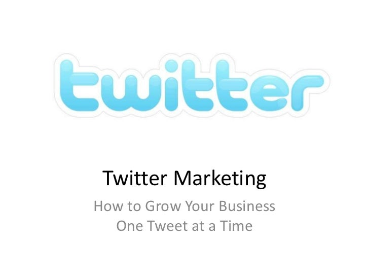Twitter Marketing<br />How to Grow Your Business One Tweet at a Time<br />