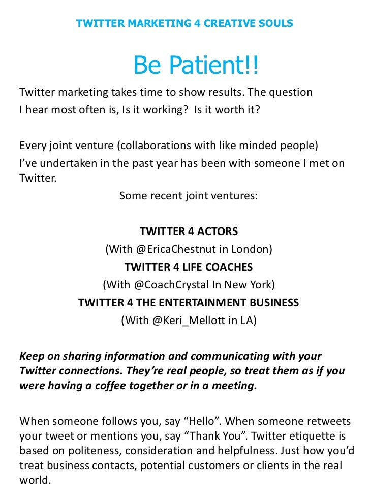 TWITTER MARKETING 4 CREATIVE SOULS                      Be Patient!!Twitter marketing takes time to show results. The ques...