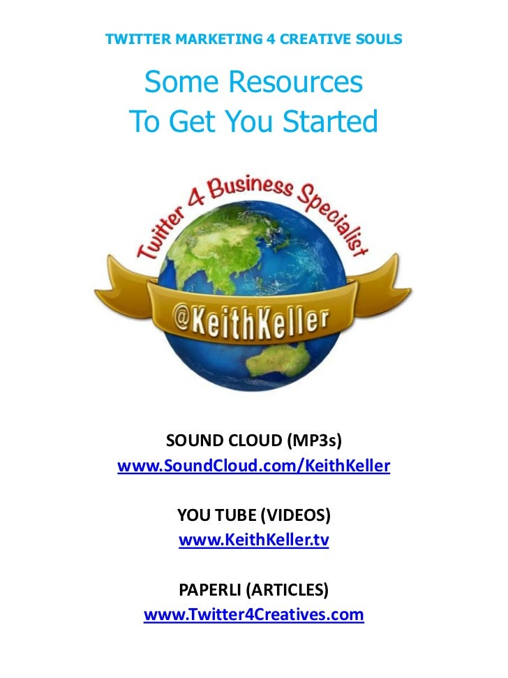 TWITTER MARKETING 4 CREATIVE SOULS   Some Resources  To Get You Started     SOUND CLOUD (MP3s) www.SoundCloud.com/KeithKel...