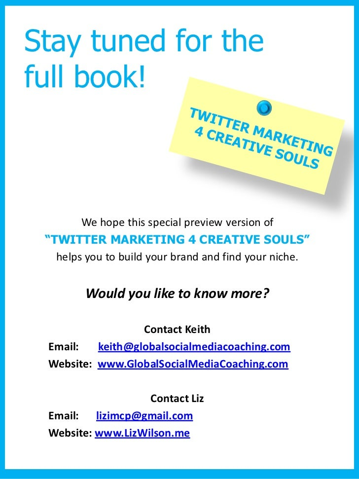 """Stay tuned for thefull book!        We hope this special preview version of """"TWITTER MARKETING 4 CREATIVE SOULS""""   helps y..."""