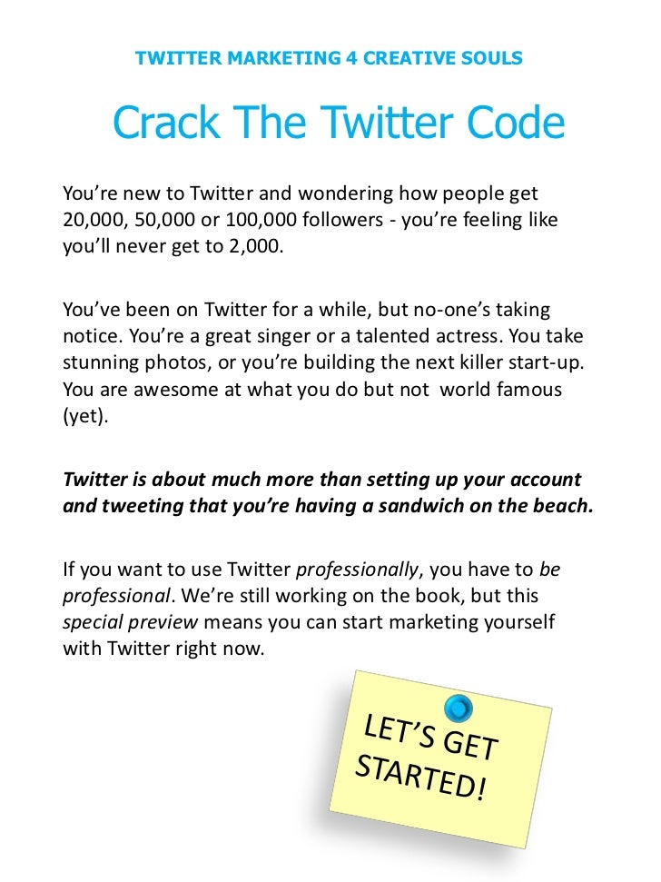 TWITTER MARKETING 4 CREATIVE SOULS     Crack The Twitter CodeYou're new to Twitter and wondering how people get20,000, 50,...
