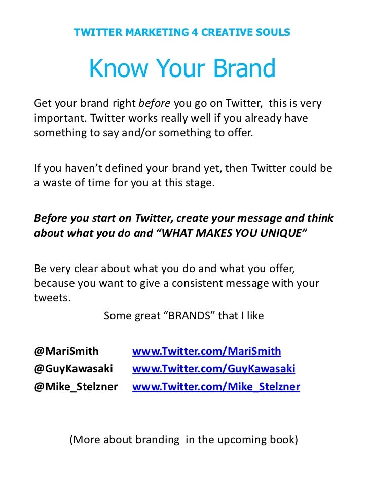 TWITTER MARKETING 4 CREATIVE SOULS           Know Your BrandGet your brand right before you go on Twitter, this is veryimp...