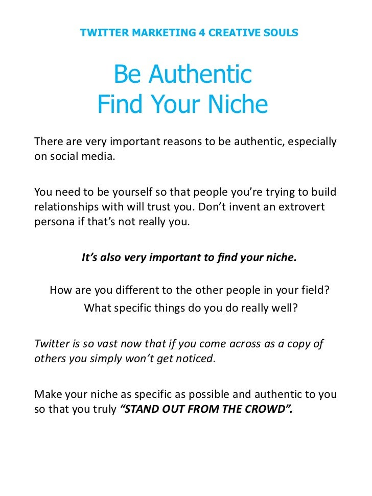 TWITTER MARKETING 4 CREATIVE SOULS              Be Authentic            Find Your NicheThere are very important reasons to...