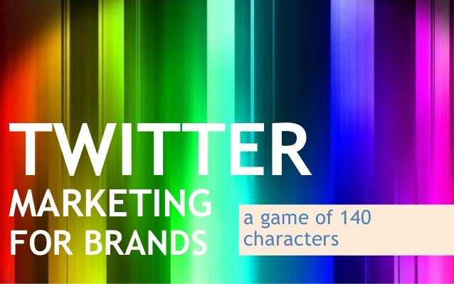 TWITTERMARKETING    a game of 140FOR BRANDS   characters