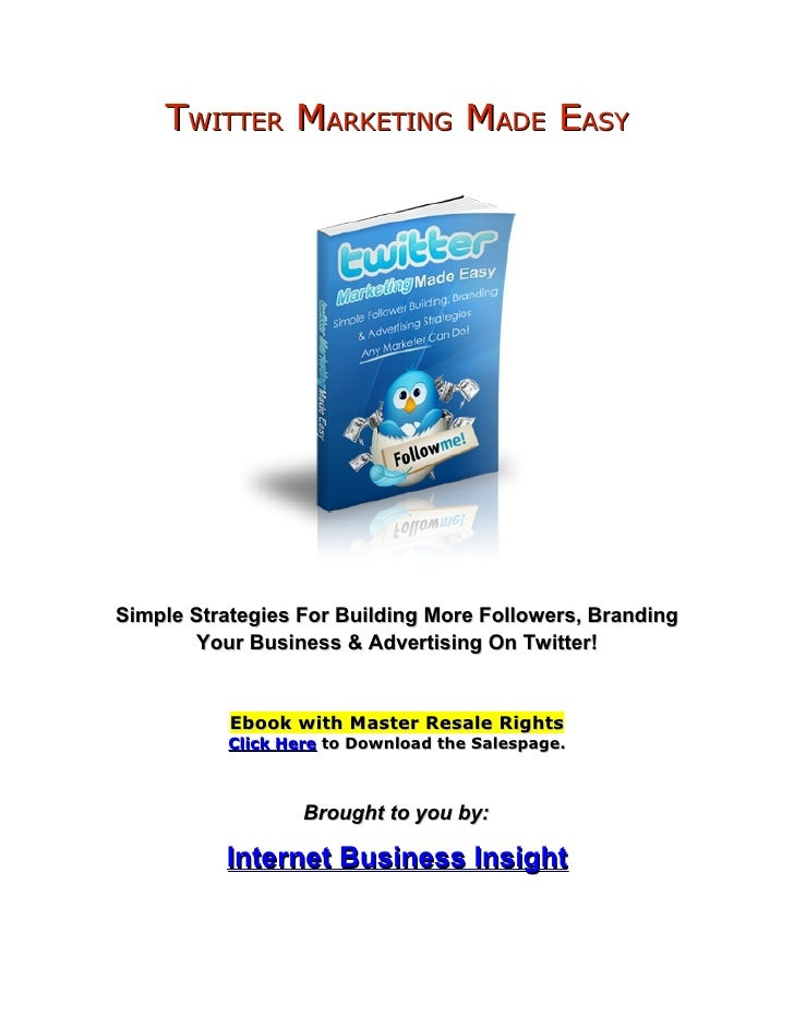 TWITTER MARKETING MADE EASY     Simple Strategies For Building More Followers, Branding         Your Business & Advertisin...