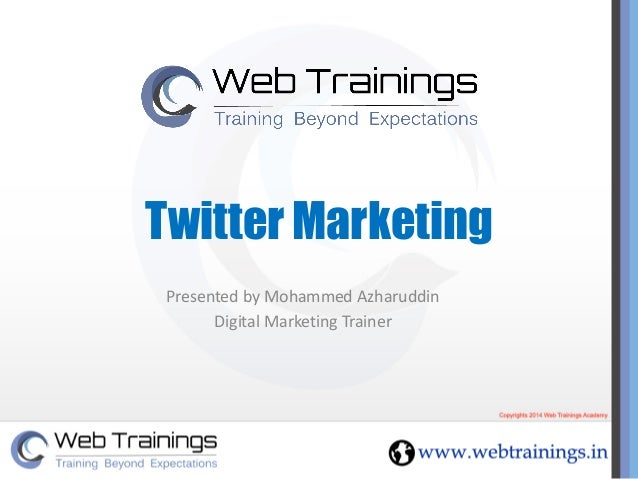 Twitter Marketing  Presented by Mohammed Azharuddin  Digital Marketing Trainer