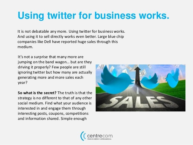 Using twitter for business works. It is not debatable any more. Using twitter for business works. And using it to sell dir...
