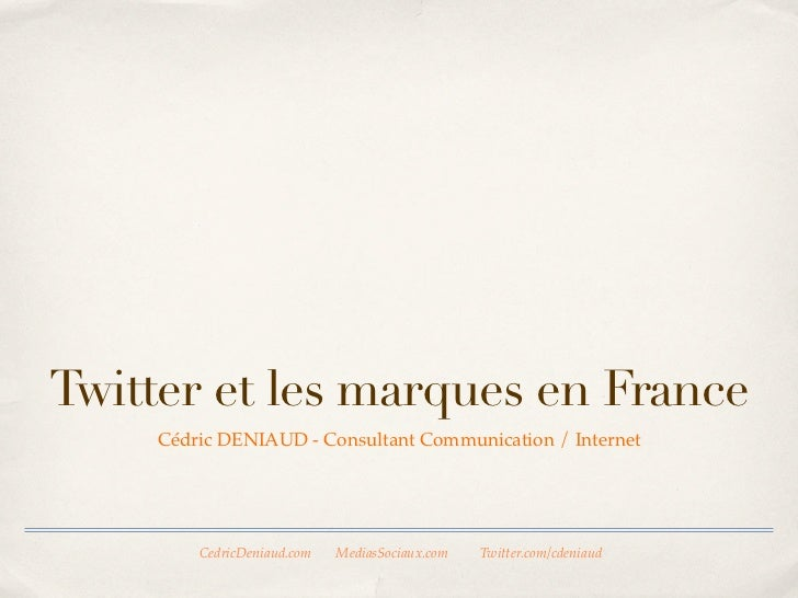 Twitter et les marques en               France  Cédric DENIAUD - Consultant Communication / Internet              CedricDe...